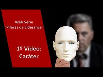 Web Série Pilares da Liderança - 1o Pilar: Caráter