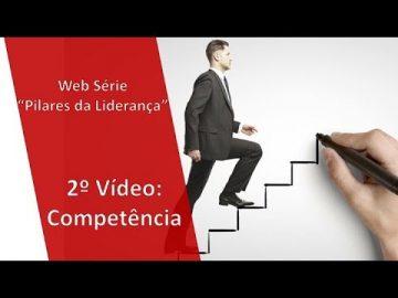 Web Série Pilares da Liderança - 2o Pilar: Competência