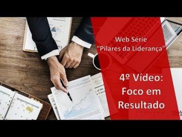 """Web Série """"Pilares da Liderança"""": 4o Pilar - Foco em Resultado"""