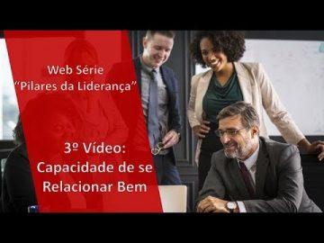 """Web Série """"Pilares da Liderança: 3o Pilar - Capacidade de se relacionar bem"""